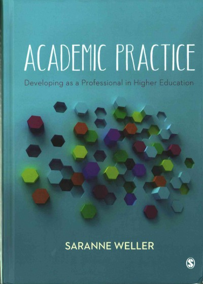 Academic practice : developing as a professional in higher education /