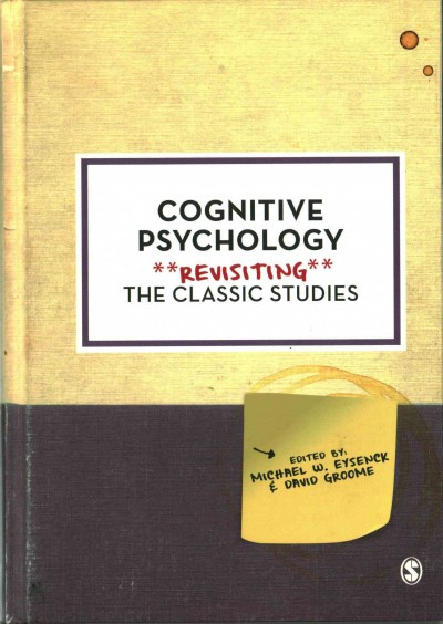 Cognitive psychology : revisiting the classic studies /