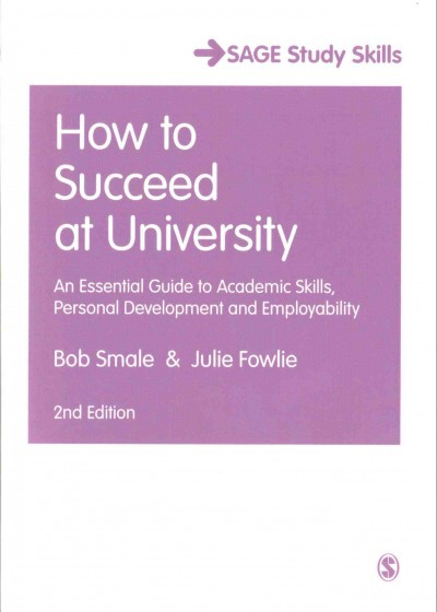 How to succeed at university : an essential guide to academic skills, personal development and employability /