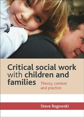 Critical social work with children and families : theory, context and practice