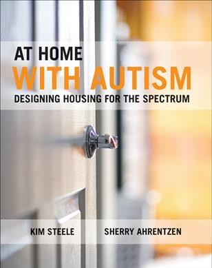 At home with autism : designing housing for the spectrum /