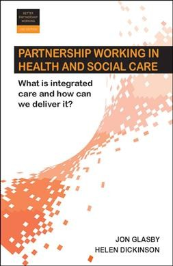 Partnership working in health and social care : what is integrated care and how can we deliver it? /