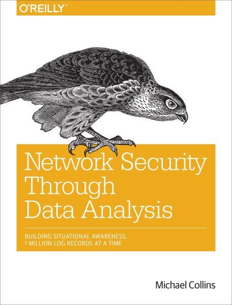 Network security through data analysis : : building situational awareness
