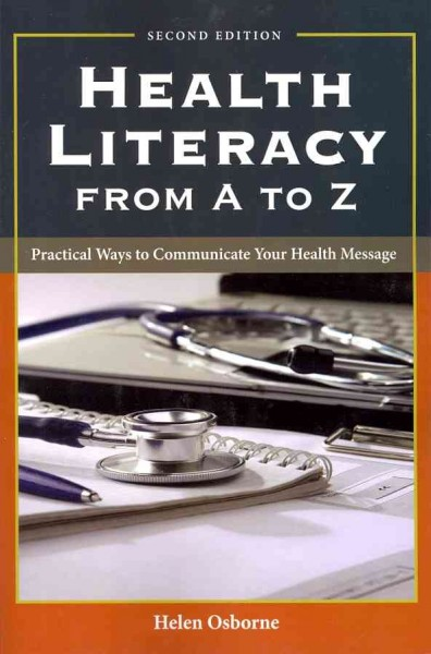 Health literacy from A to Z : practical ways to communicate your health message /