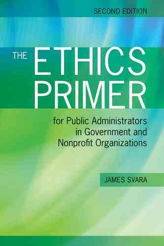 The ethics primer for public administrators in government and nonprofit organizations /