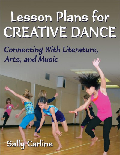 Lesson plans for creative dance : connecting with literature, arts, and music /