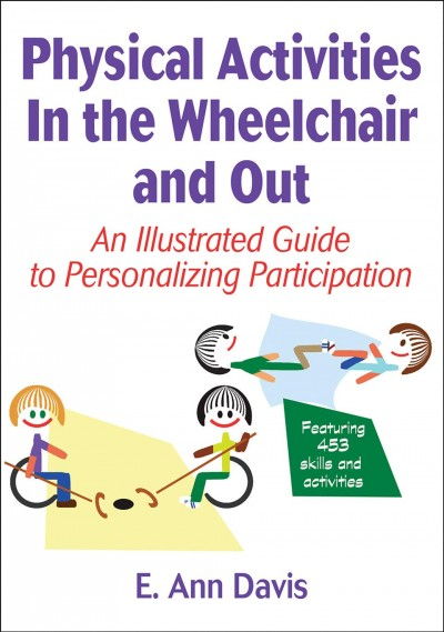 Physical activities in the wheelchair and out : an illustrated guide to personalizing participation /