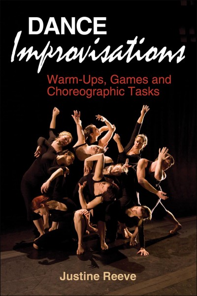 Dance improvisations : warm-ups, games and choreographic tasks /