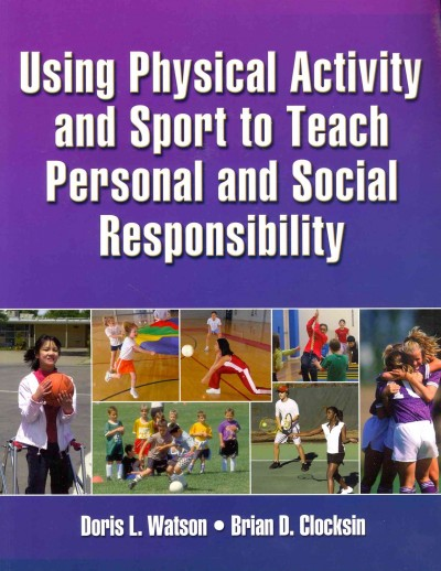 Using physical activity and sport to teach personal and social responsibility /