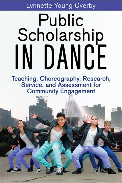 Public scholarship in dance : teaching, choreography, research, service, and assessment for community engagement /