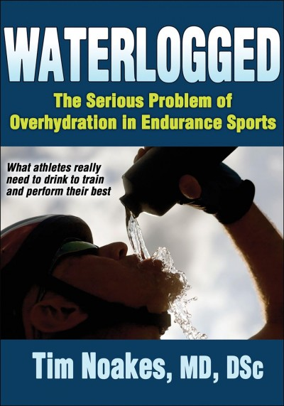 Waterlogged : the serious problem of overhydration in endurance sports /
