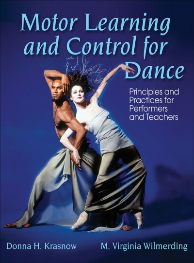 Motor learning and control for dance : principles and practices for performers and teachers /