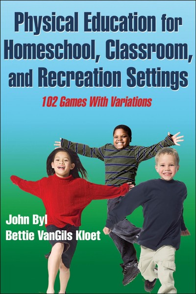 Physical education for homeschool, classroom, and recreation settings : 102 games with variations /