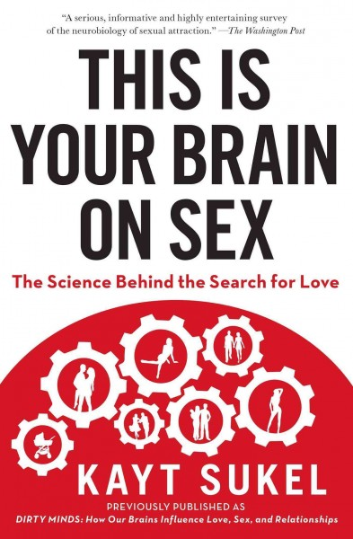 This is your brain on sex : : the science behind the search for love