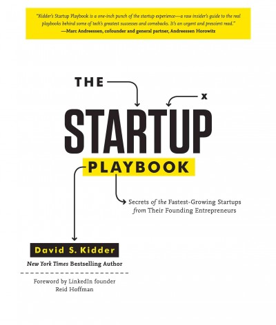 The Startup playbook : : secrets of the fastest-growing startups from their founding entrepreneurs / David S. Kidder ; foreword by LinkedIn founder Reid Hoffman.