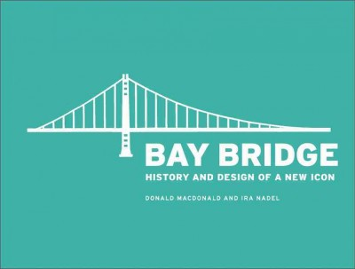 Bay Bridge : : history and design of a new icon