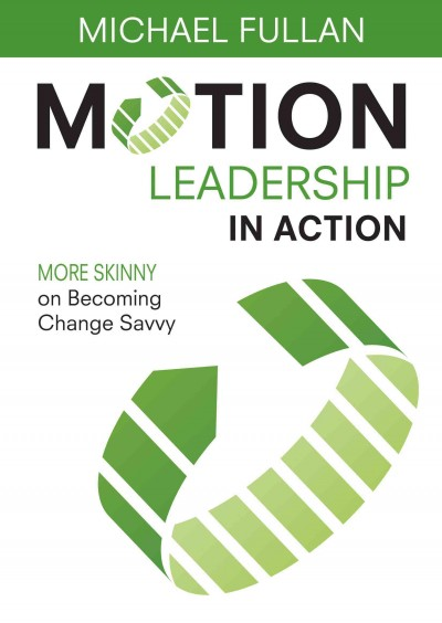 Motion leadership in action : more skinny on becoming change savvy /