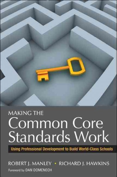 Making the common core standards work : using professional development to build world-class schools /