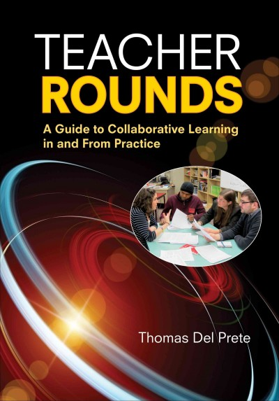 Teacher rounds : a guide to collaborative learning in and from practice /