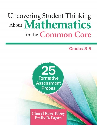 Uncovering student thinking about mathematics in the common core, grades 3-5 : 25 formative assessment probes /