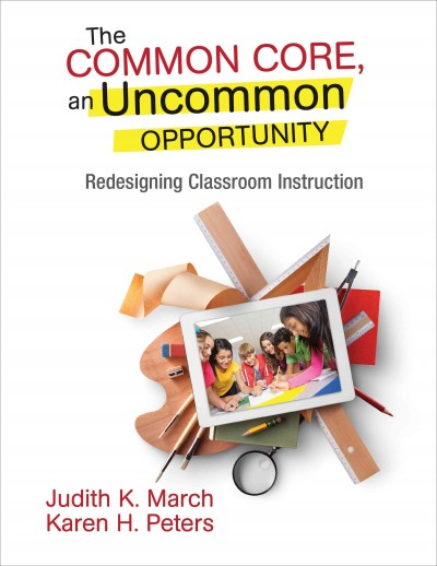 The common core, an uncommon opportunity : redesigning classroom instruction /