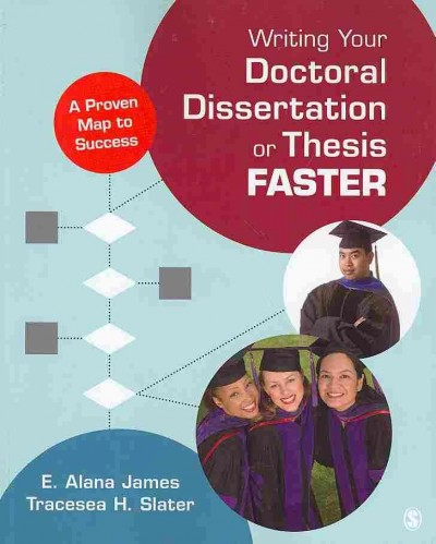 Writing your doctoral dissertation or thesis faster : a proven map to success /