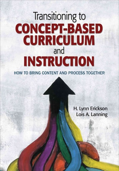 Transitioning to concept-based curriculum and instruction : how to bring content and process together /