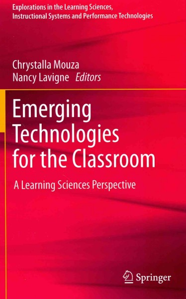 Emerging technologies for the classroom : a learning sciences perspective /