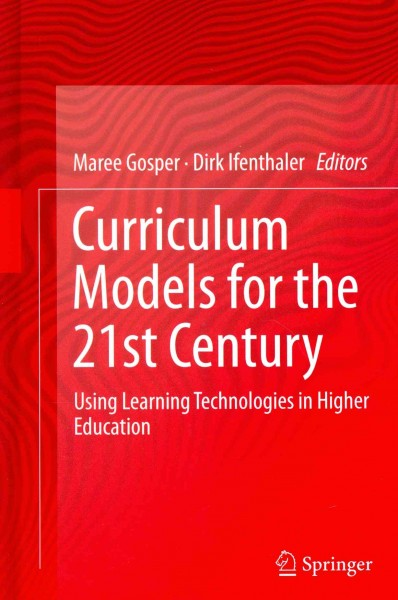 Curriculum models for the 21st century : using learning technologies in higher education /