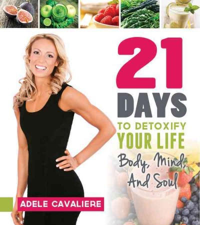 21 days to detoxify your life : : body- mind- and soul