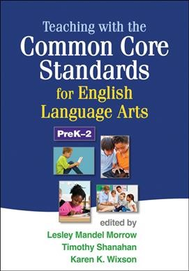 Teaching with the common core standards for English language arts, PreK-2 /