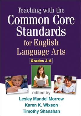 Teaching with the common core standards for English language arts, grades 3-5 /