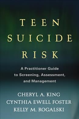 Teen suicide risk : a practitioner guide to screening, assessment, and management