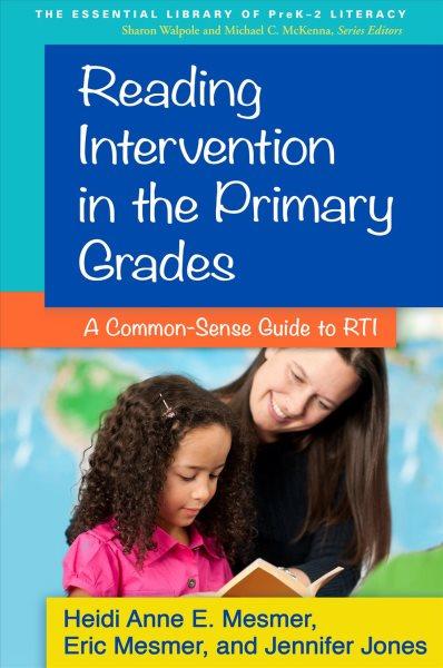 Reading intervention in the primary grades : a common-sense guide to RTI /