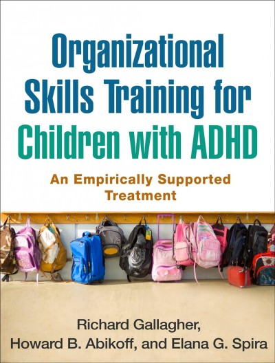 Organizational skills training for children with ADHD : an empirically supported treatment /