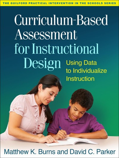 Curriculum-based assessment for instructional design : using data to individualize instruction /