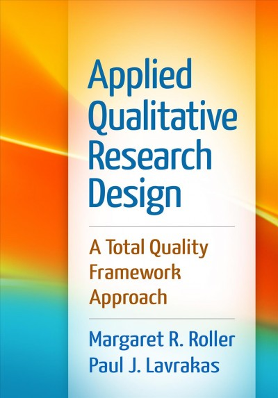 Applied qualitative research design : a total quality framework approach /
