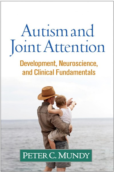 Autism and joint attention : development, neuroscience, and clinical fundamentals /