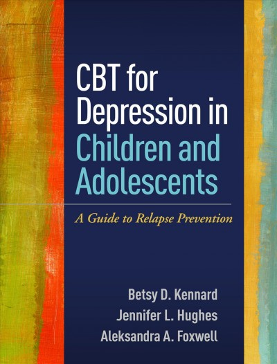 CBT for depression in children and adolescents : a guide to relapse prevention /