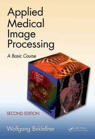 Applied medical image processing : a basic course /