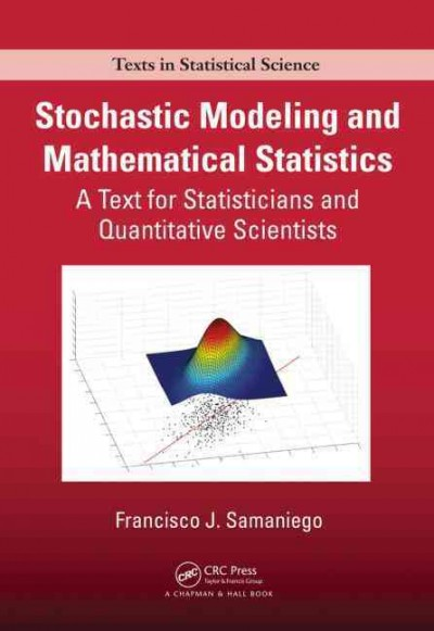 Stochastic modeling and mathematical statistics : a text for statisticians and quantitative scientists