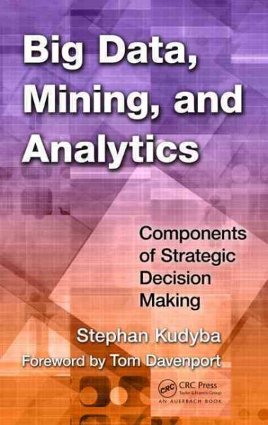 Big data, mining, and analytics : components of strategic decision making /