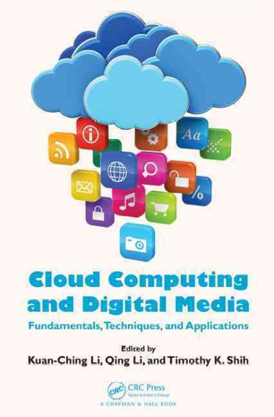 Cloud computing and digital media : : fundamentals- techniques- and applications