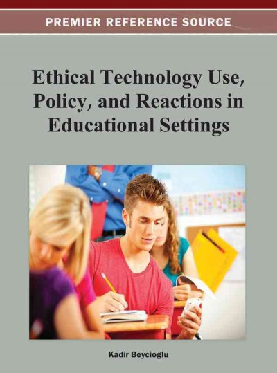 Ethical technology use, policy, and reactions in educational settings /