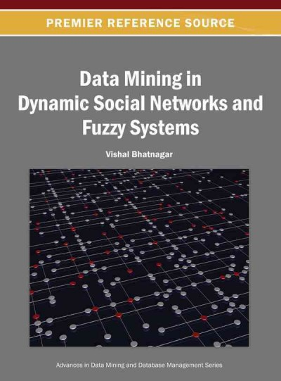 Data mining in dynamic social networks and fuzzy systems /