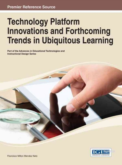 Technology platform innovations and forthcoming trends in ubiquitous learning /