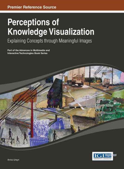 Perceptions of knowledge visualization : explaining concepts through meaningful images /