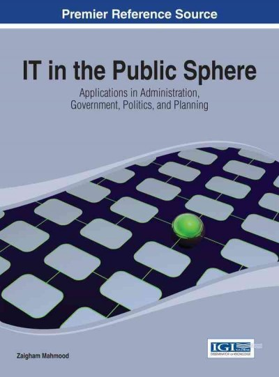 IT in the public sphere : applications in administration, government, politics, and planning /