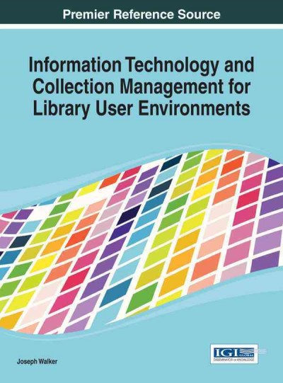 Information technology and collection management for library user environments /