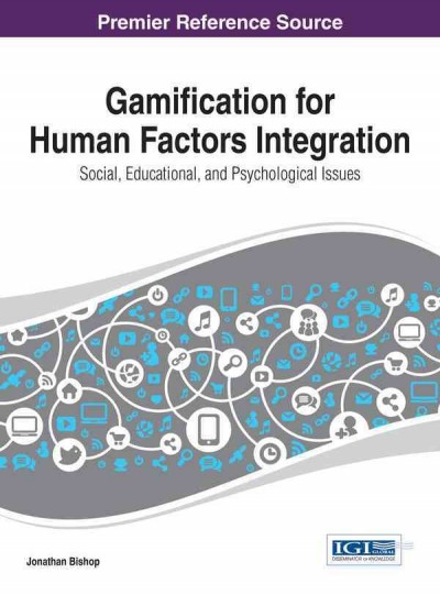 Gamification for human factors integration : social, education, and psychological issues /